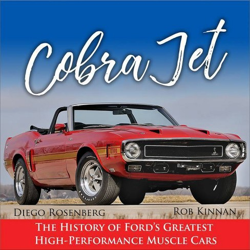 Cobra Jet: The History of Ford's Greatest High-Performance Cars - by  Rob Kinnan & Diego Rosenberg (Hardcover) - image 1 of 1