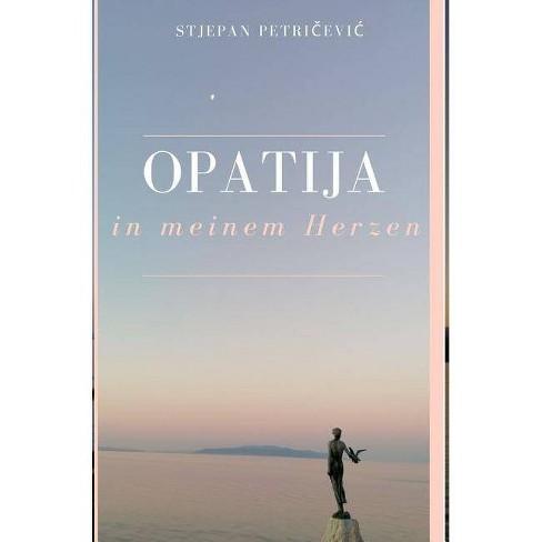 Opatija in meinem Herzen - by  Stjepan Petri&#269 & evic (Hardcover) - image 1 of 1