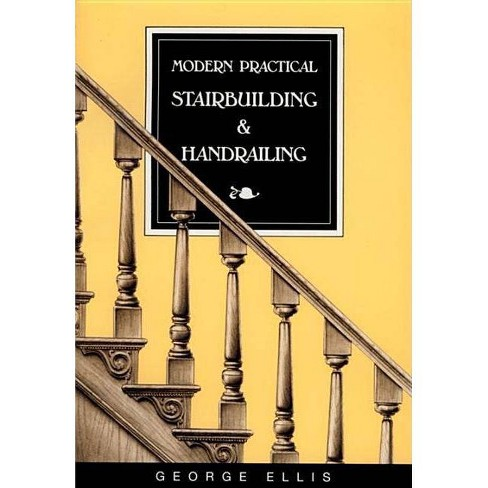 Modern Practical Stairbuilding and Handrailing - by  George Ellis (Paperback) - image 1 of 1