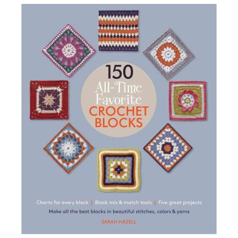 150 All-Time Favorite Crochet Blocks - (Knit & Crochet Blocks & Squares) by  Sarah Hazell (Paperback) - image 1 of 1