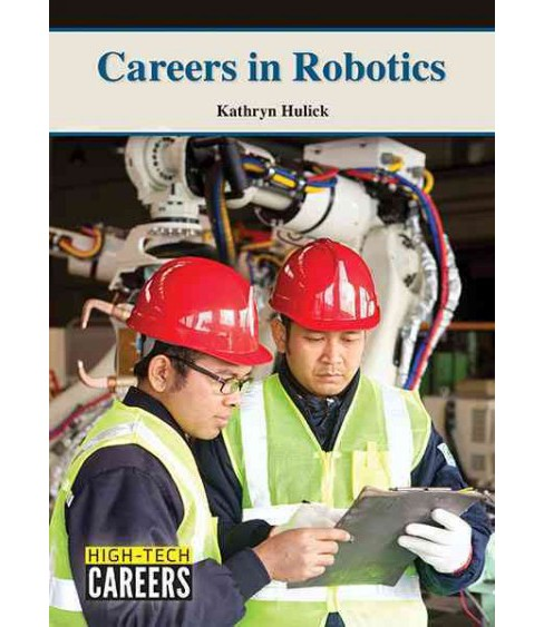 Careers in Robotics (Hardcover) (Kathryn Hulick) - image 1 of 1