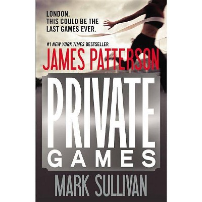 Private Games - (Private Novels) by  James Patterson & Mark Sullivan (Paperback)