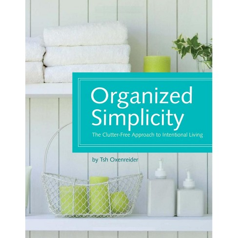 Organized Simplicity : The Clutter-Free Approach to Intentional Living (Hardcover) (Tsh Oxenreider) - image 1 of 1
