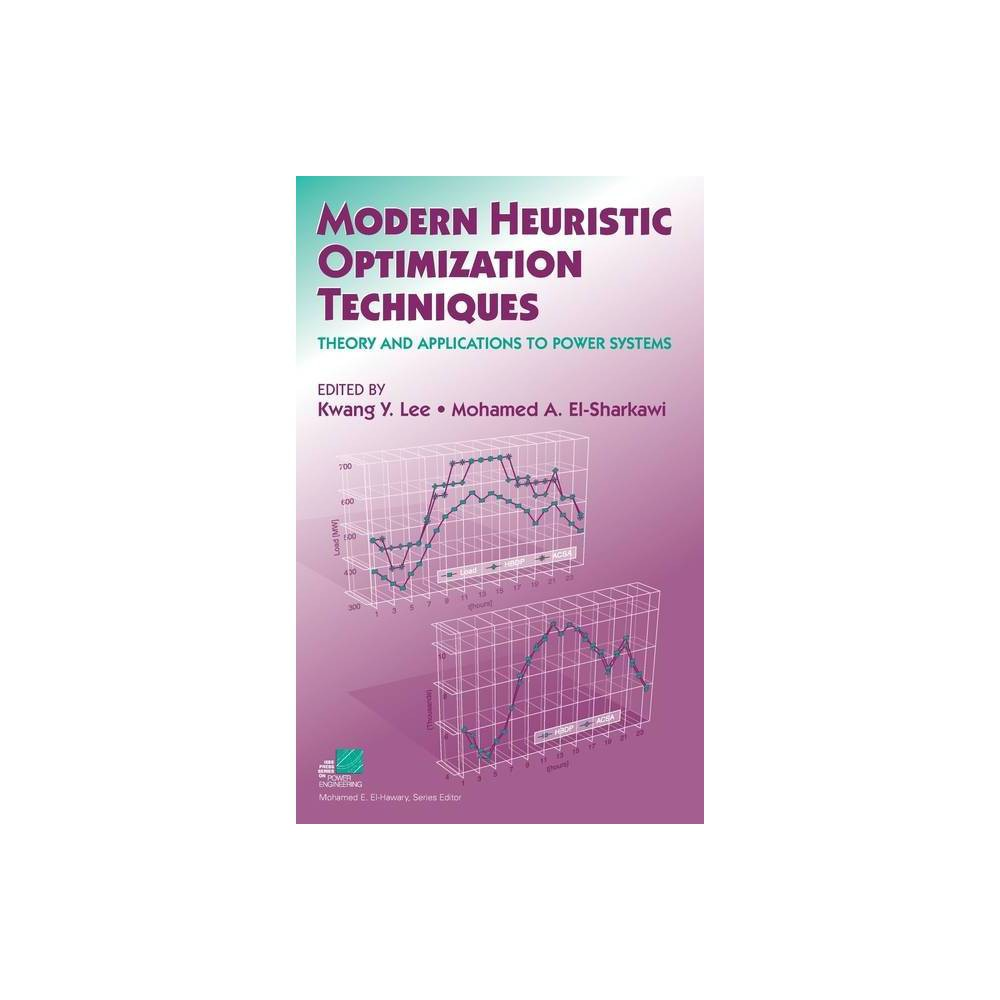 Modern Heuristic Optimization Techniques Ieee Press Series On Power Engineering By Kwang Y Lee Mohamed A El Sharkawi Hardcover
