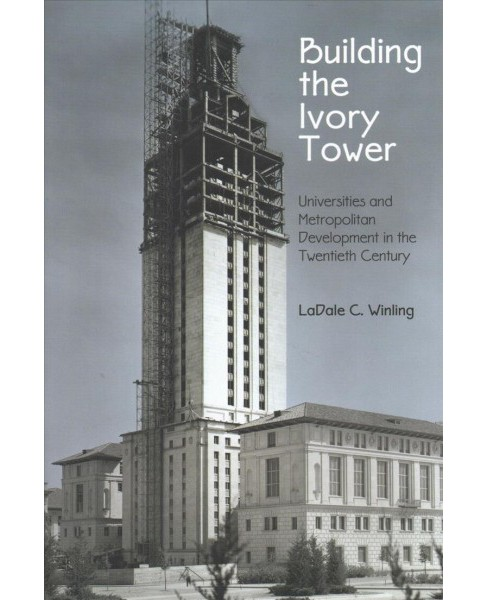 Building the Ivory Tower : Universities and Metropolitan Development in the Twentieth Century - image 1 of 1