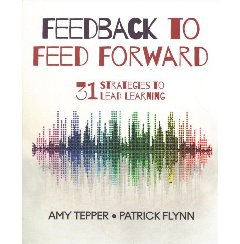 Feedback to Feed Forward : 31 Strategies to Lead Learning -  by Amy Tepper & Patrick Flynn (Paperback) - image 1 of 1
