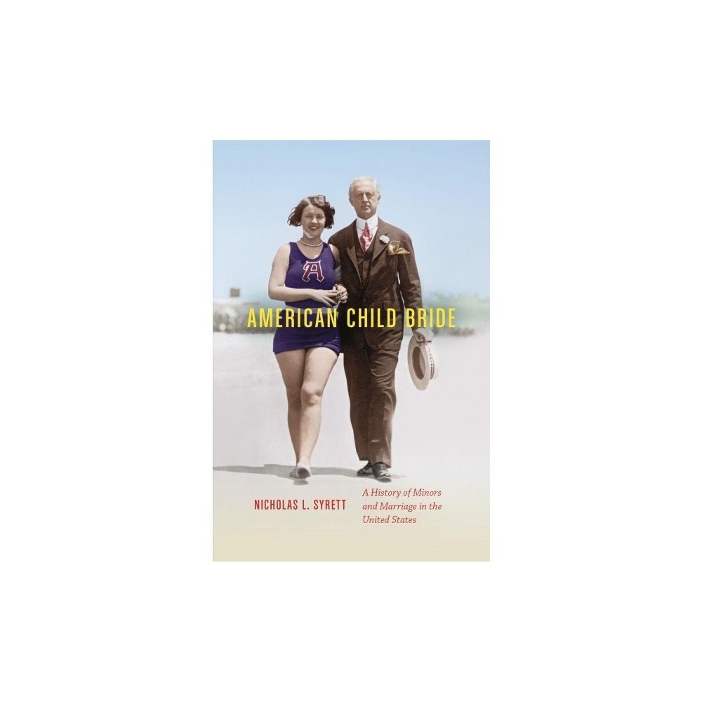 American Child Bride : A History of Minors and Marriage in the United States - Reprint (Paperback)