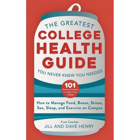 The Greatest College Health Guide You Never Knew You Needed - by  Jill Henry & Dave Henry (Hardcover) - image 1 of 1
