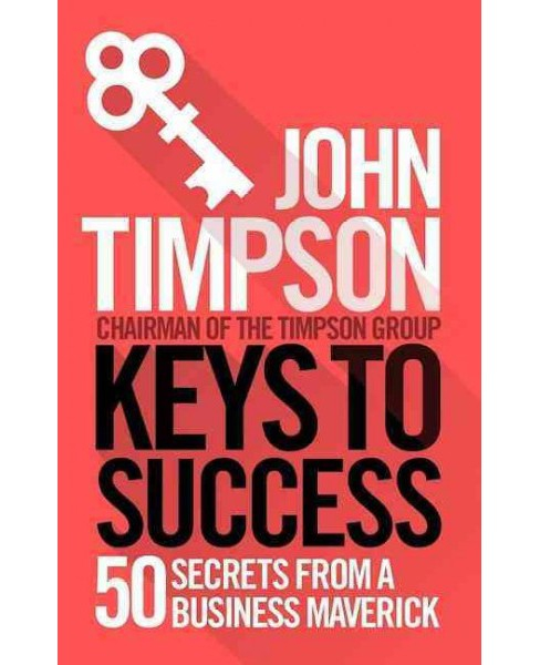 Keys to Success : 50 Secrets from a Business Maverick (Paperback) (John Timpson) - image 1 of 1