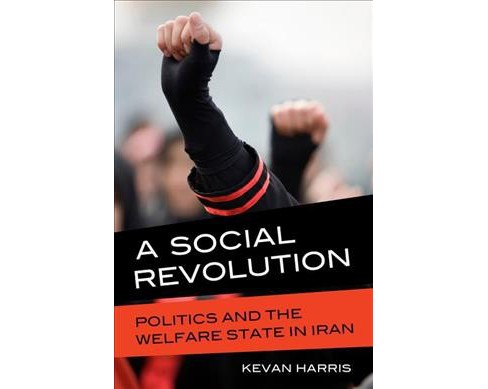 Social Revolution : Politics and the Welfare State in Iran -  by Kevan Harris (Paperback) - image 1 of 1