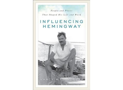 Influencing Hemingway : People and Places That Shaped His Life and Work (Reprint) (Paperback) (Nancy W. - image 1 of 1