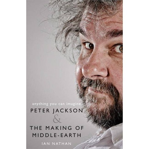 Anything You Can Imagine: Peter Jackson and the Making of Middle-Earth - by  Ian Nathan (Hardcover) - image 1 of 1