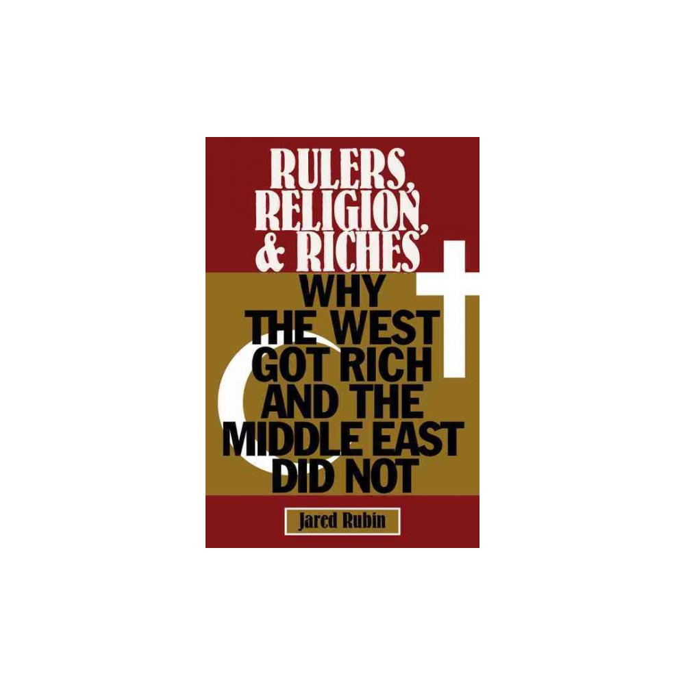 Rulers, Religion, and Riches : Why the West Got Rich and the Middle East Did Not (Paperback) (Jared