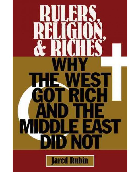 Rulers, Religion, and Riches : Why the West Got Rich and the Middle East Did Not (Paperback) (Jared - image 1 of 1