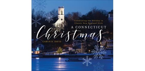Connecticut Christmas : Celebrating the Holiday in Classic New England Style -  (Hardcover) - image 1 of 1