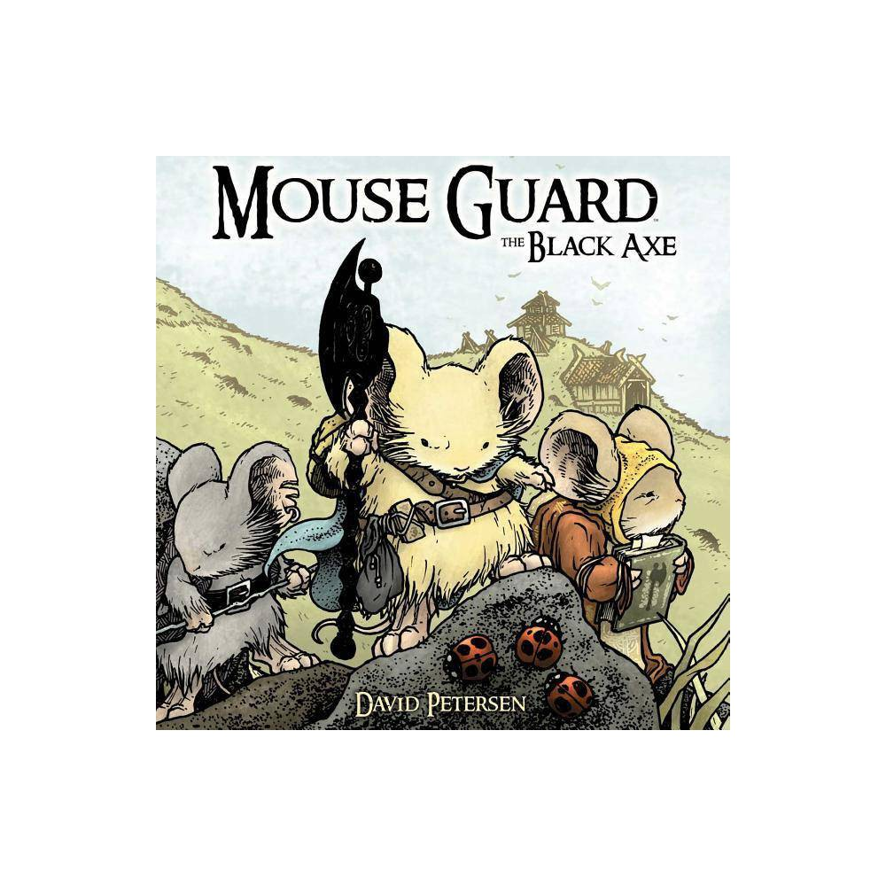 Mouse Guard Volume 3 The Black Axe Mouse Guard Hardcover By David Petersen Hardcover