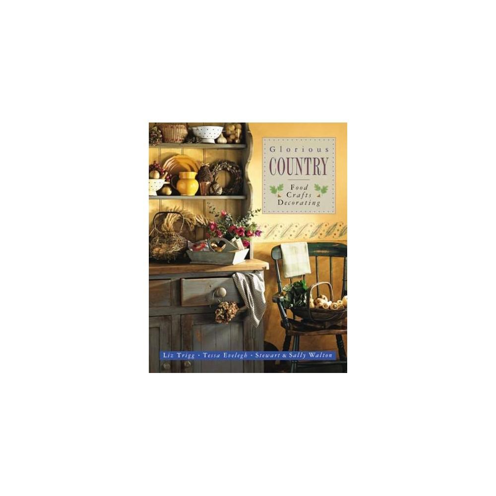 Glorious Country : Food, Crafts, Decorating (Reprint) (Paperback) (Liz Trigg & Tessa Evelegh & Stewart