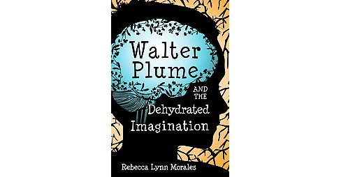 Walter Plume and the Dehydrated Imagination (Paperback) (Rebecca Lynn Morales) - image 1 of 1