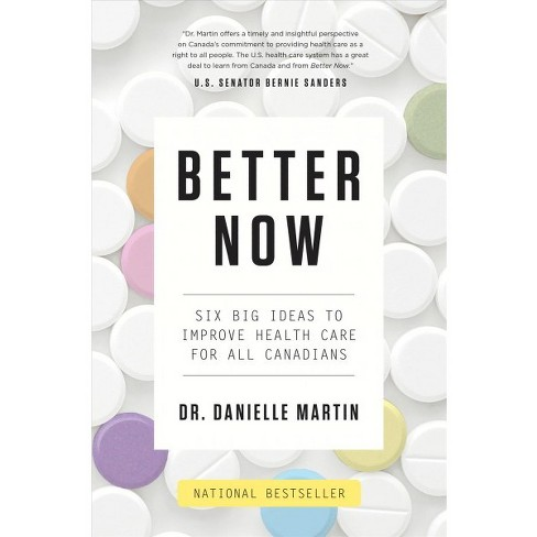 Better Now : Six Big Ideas to Improve Health Care for All Canadians - Reprint by Danielle Martin  - image 1 of 1