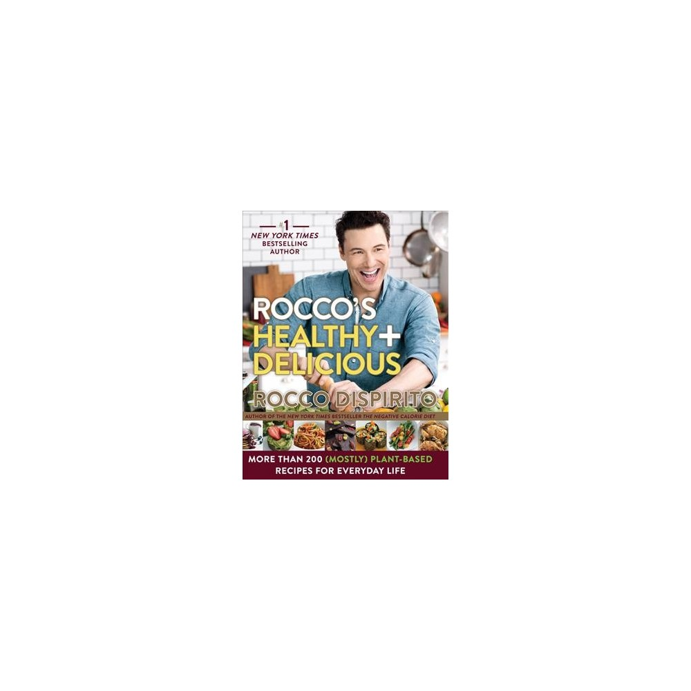 Rocco's Healthy + Delicious : More Than 200 (Mostly) Plant-Based Recipes for Everyday Life (Hardcover)