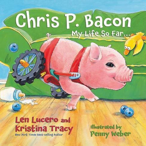 Chris P. Bacon - by  Len Lucero & Kristina Tracy & Chris P Bacon (Hardcover) - image 1 of 1