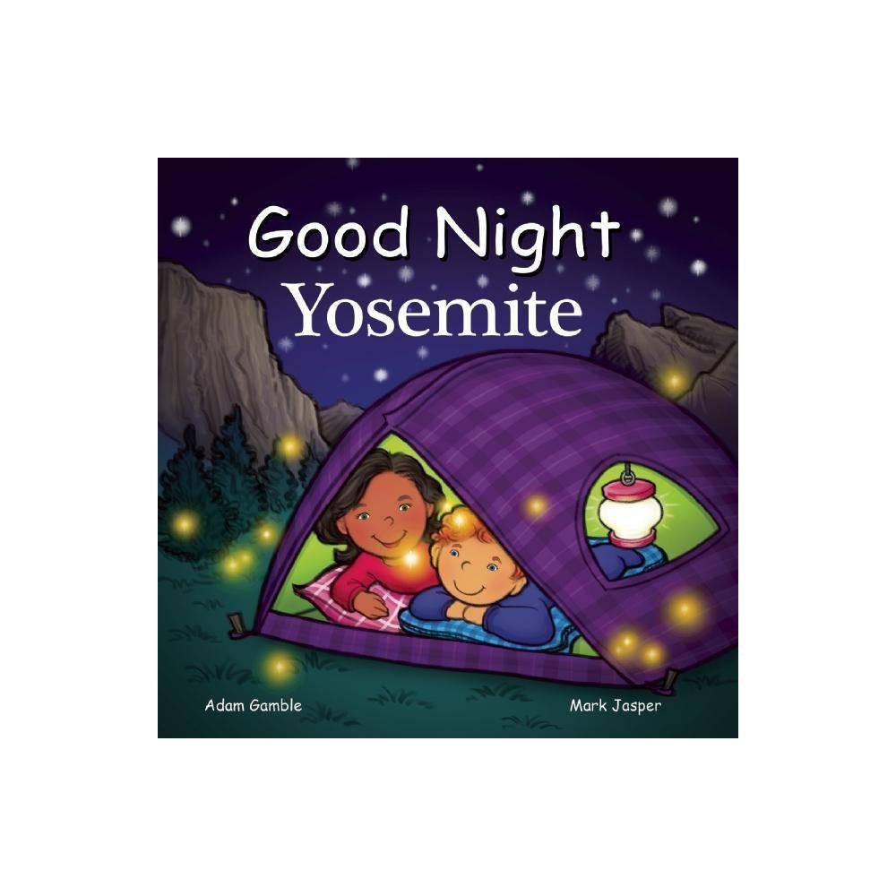 Good Night Yosemite Good Night Our World By Adam Gamble Mark Jasper Board Book
