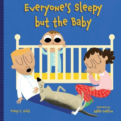 Everyone's Sleepy But the Baby - by Tracy C Gold (Board Book)