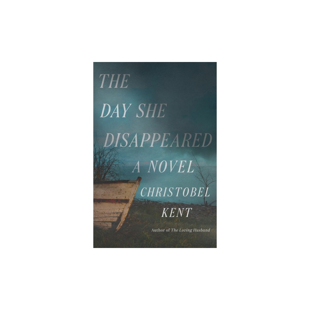 Day She Disappeared - by Christobel Kent (Hardcover)