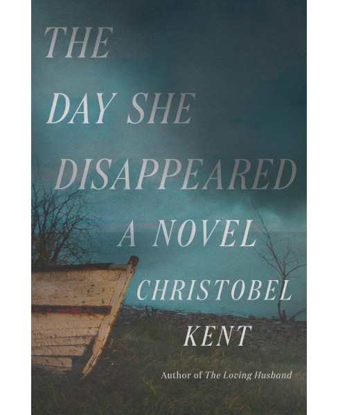 Day She Disappeared -  by Christobel Kent (Hardcover) - image 1 of 1