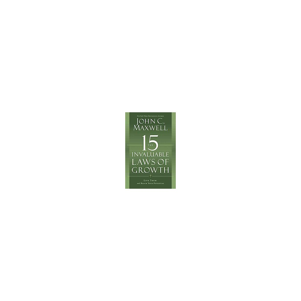 15 Invaluable Laws of Growth : Live Them and Reach Your Potential (Hardcover) (John C. Maxwell)