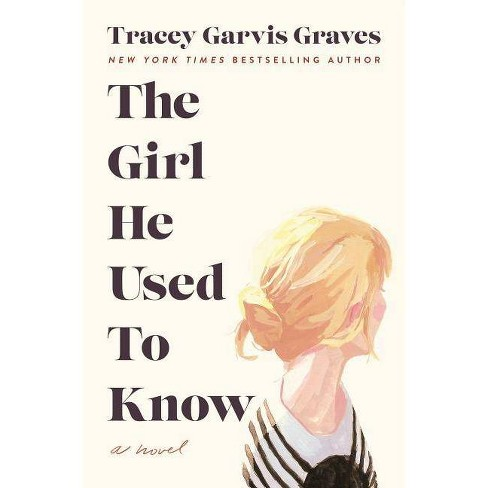 The Girl He Used to Know - by  Tracey Garvis Graves (Hardcover) - image 1 of 1