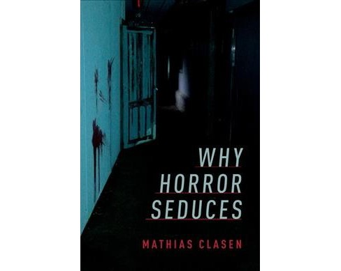 Why Horror Seduces -  by Mathias Clasen (Hardcover) - image 1 of 1