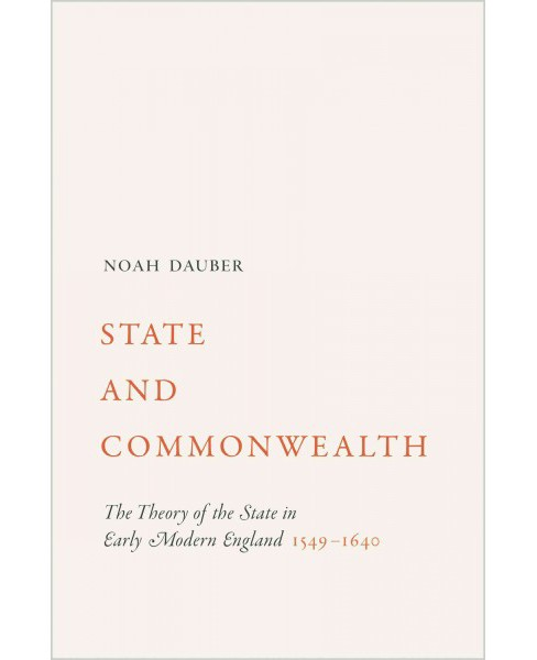 State and Commonwealth : The Theory of the State in Early Modern England, 1549-1640 (Hardcover) (Noah - image 1 of 1