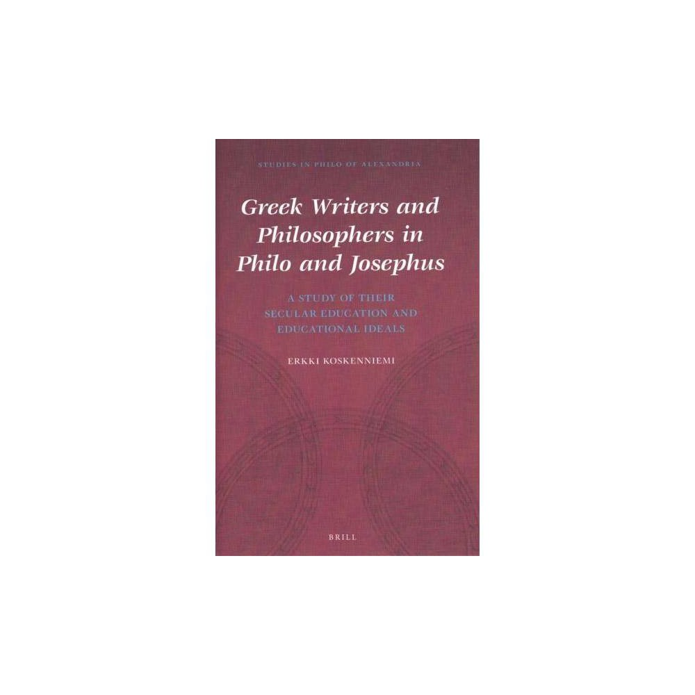 Greek Writers and Philosophers in Philo and Josephus : A Study of Their Secular Education and
