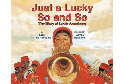 Just a Lucky So and So : The Story of Louis Armstrong (Unabridged) (CD/Spoken Word) (Lesa Cline-Ransome) - image 1 of 1