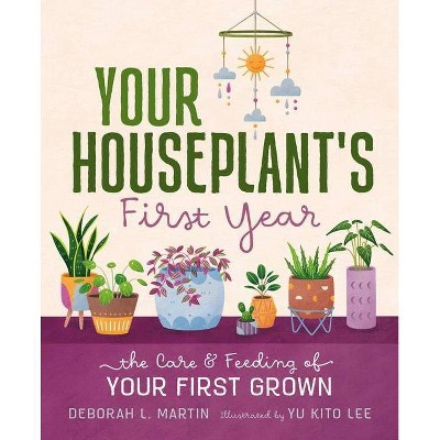 Your Houseplant's First Year - by Deborah L Martin (Hardcover)