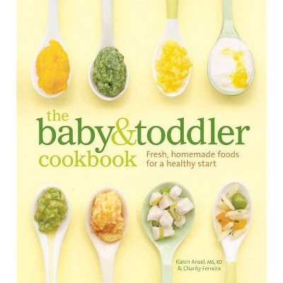 The Baby & Toddler Cookbook - by Karen Ansel MS Rd & Charity Ferreira (Hardcover)