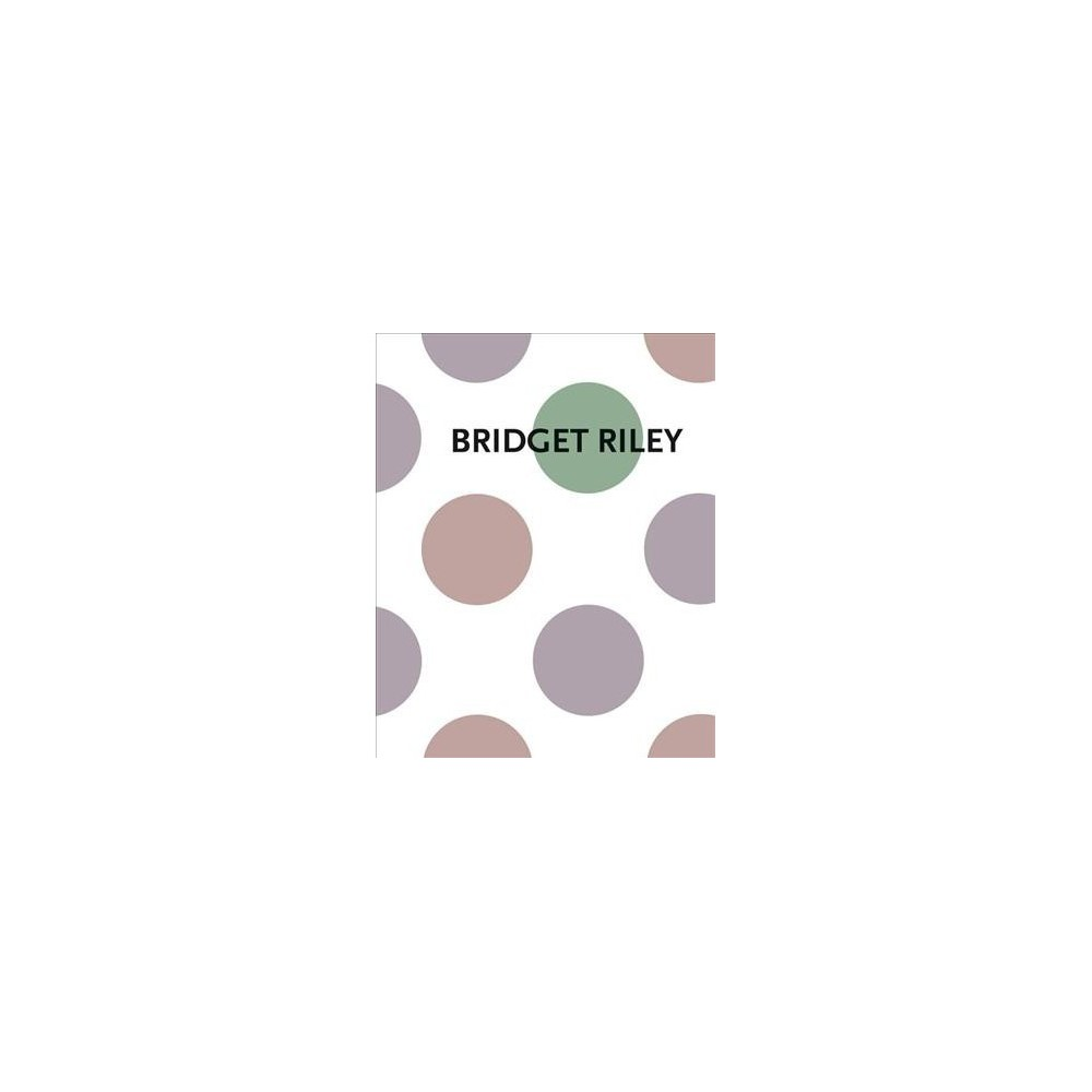 Bridget Riley : Measure for Measure: New Disc Paintings - by Eric De Chassey (Hardcover)