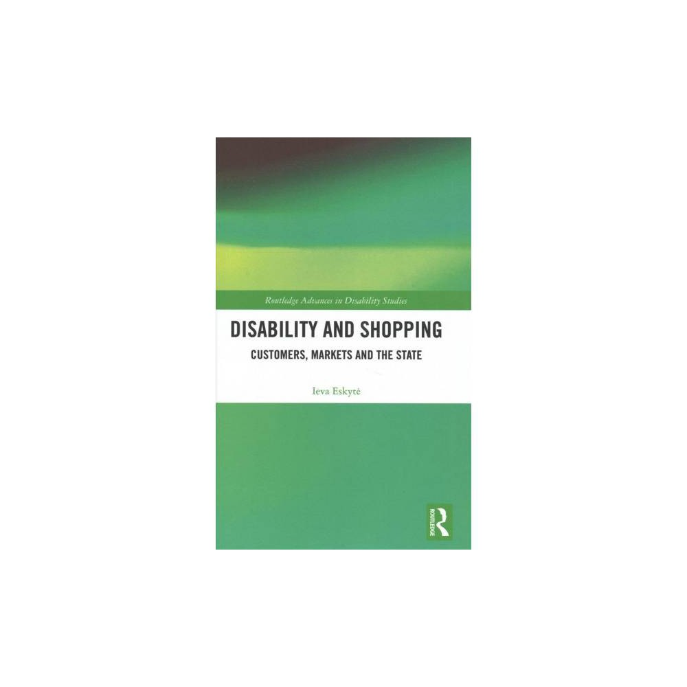 Disability and Shopping : Customers, Markets and the State - by Ieva Eskyte (Hardcover)