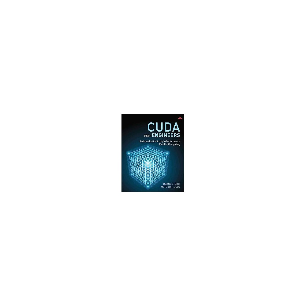 Cuda for Engineers : An Introduction to High-Performance Parallel Computing (Paperback) (Duane Storti) Extremely low-cost graphics cards now possess computational capabilities that were once limited to supercomputers. Using Cuda, you can to liberate the power of Nvidia graphics cards for a wide spectrum of non-graphics applications.Cuda for Engineers is the first guide specifically focused on using Cuda to write high-performance engineering and scientific applications. Ideal for any scientist, engineer, or student with at least introductory programming experience, this tutorial presents examples and reusable C code to jumpstart a wide variety of applications. You'll walk through moving from serial to parallel computation; computing values of a function in parallel; understanding 2D parallelism; simulating dynamics in the phase plane; simulating heat conduction; interacting with 3D data; walking through a basic N-body simulation, and more. Written by a working engineer, this comfortable and conversational guide focuses on practical knowledge you need to solve real engineering and scientific problems with Cuda? at a small fraction of what it would have cost just a few years ago.