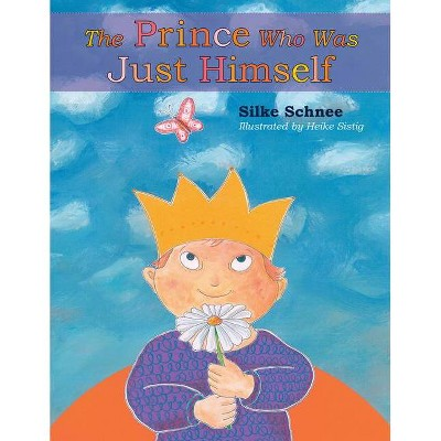 The Prince Who Was Just Himself - (Prince Noah Book) by  Silke Schnee (Hardcover)