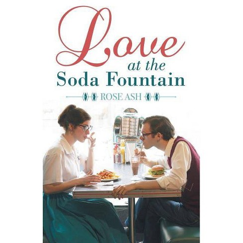 Love at the Soda Fountain - by  Rose Ash (Paperback) - image 1 of 1