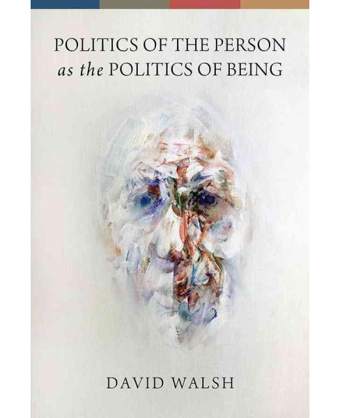 Politics of the Person As the Politics of Being (Paperback) (David Walsh) - image 1 of 1