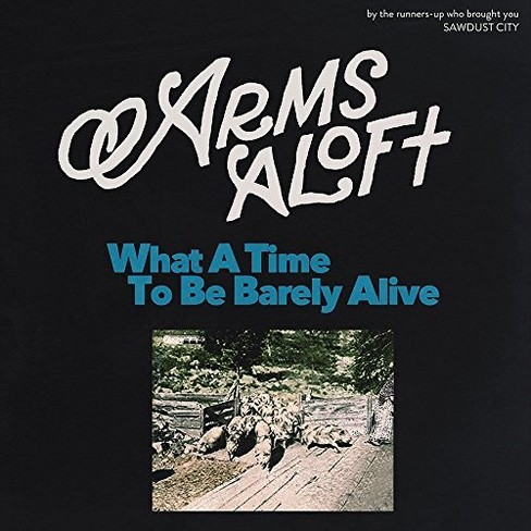 Arms Aloft - What A Time To Be Barely Alive (Vinyl) - image 1 of 1