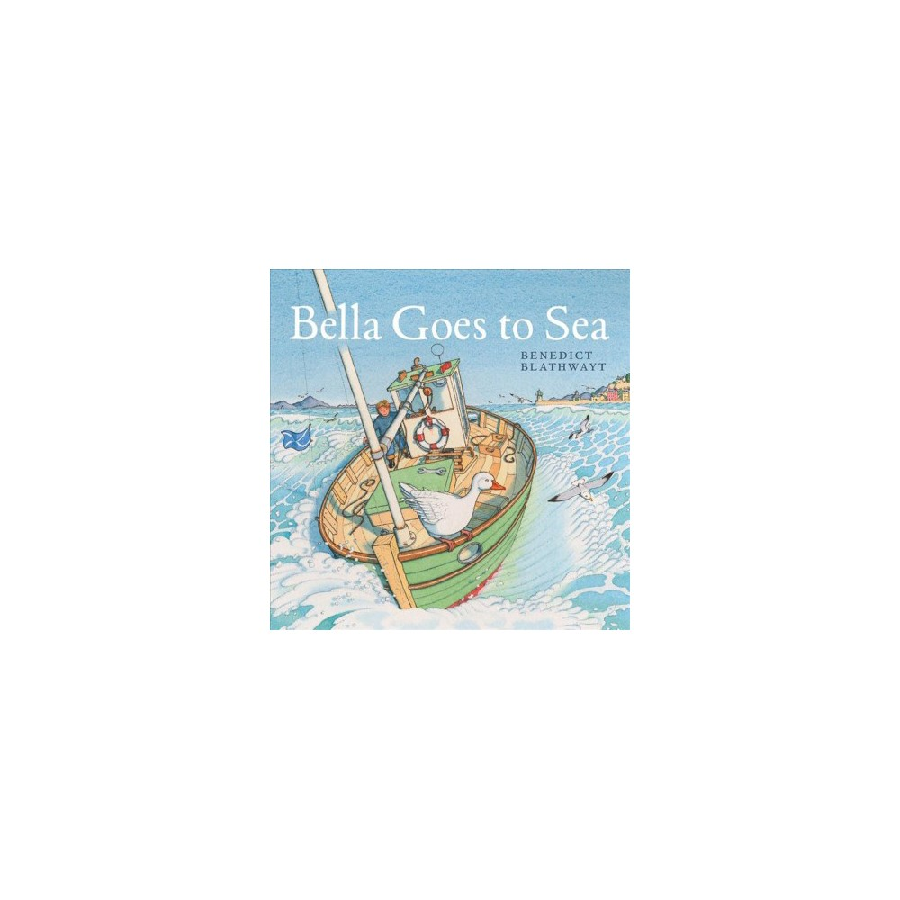 Bella Goes to Sea - by Benedict Blathwayt (Paperback)