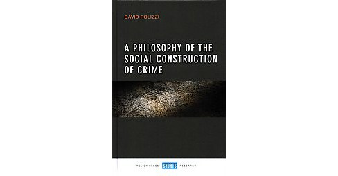 Philosophy of the Social Construction of Crime (Hardcover) (David Polizzi) - image 1 of 1