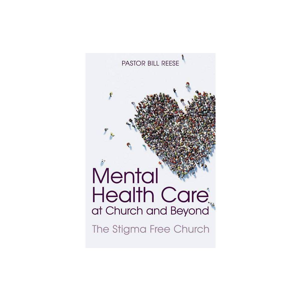 Mental Health Care At Church And Beyond By Pastor Dr Bill Reese Paperback