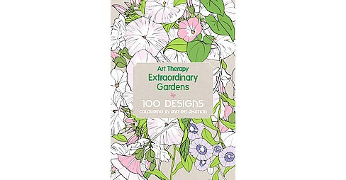 Art Therapy Extraordinary Gardens Adult Coloring Book: 100 Designs Coloring In and Relaxation - image 1 of 1