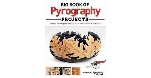 Big Book of Pyrography Projects : Expert Techniques and 23 All-Time Favorite Projects (Paperback) - image 1 of 1