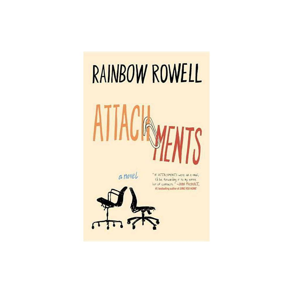 Attachments - by Rainbow Rowell (Paperback) From the award-winning, #1 New York Times bestselling author of Fangirl, Carry On, and Landline comes a hilarious and heartfelt novel about an office romance that blossoms one email at a time... Beth Fremont and Jennifer Scribner-Snyder know that somebody is monitoring their work e-mail. (Everybody in the newsroom knows. It's company policy.) But they can't quite bring themselves to take it seriously. They go on sending each other endless and endlessly hilarious e-mails, discussing every aspect of their personal lives. Meanwhile, Lincoln O'Neill can't believe this is his job now--reading other people's e-mail. When he applied to be  internet security officer,  he pictured himself building firewalls and crushing hackers--not writing up a report every time a sports reporter forwards a dirty joke. When Lincoln comes across Beth's and Jennifer's messages, he knows he should turn them in. He can't help being entertained, and captivated, by their stories. But by the time Lincoln realizes he's falling for Beth, it's way too late to introduce himself. What would he even say...?